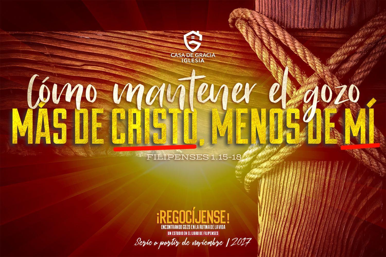 Cómo mantener el gozo: Más de Cristo, menos de mí   Iglesia Casa de Gracia