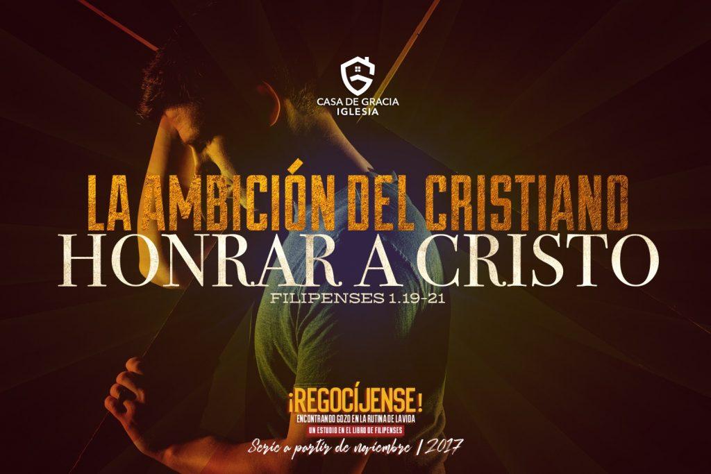 La ambición del cristiano: Honrar a Cristo | Iglesia Casa de Gracia