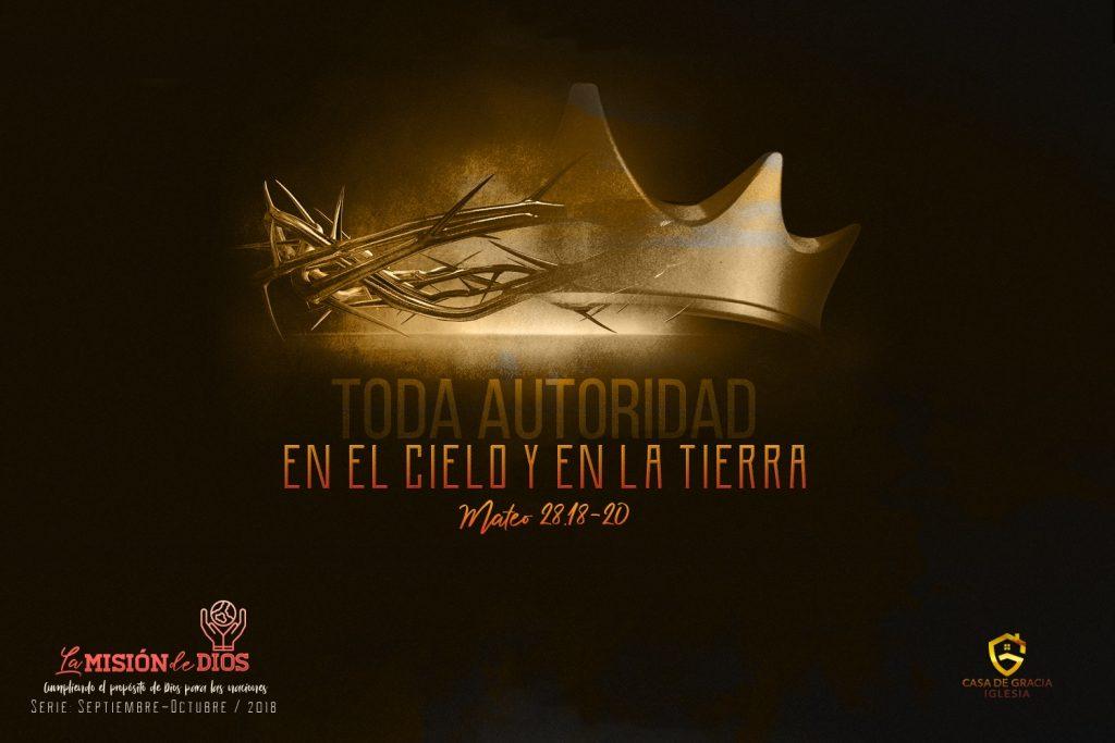 Toda autoridad en el cielo y en la tierra   Iglesia Casa de Gracia