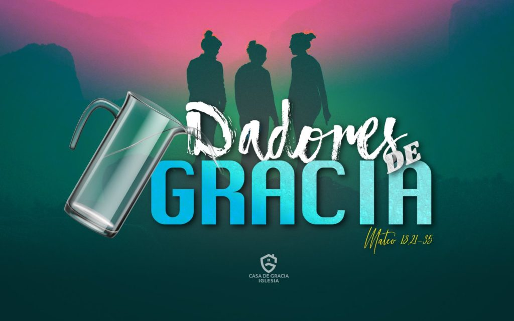 Dadores de gracia - Iglesia Casa de Gracia