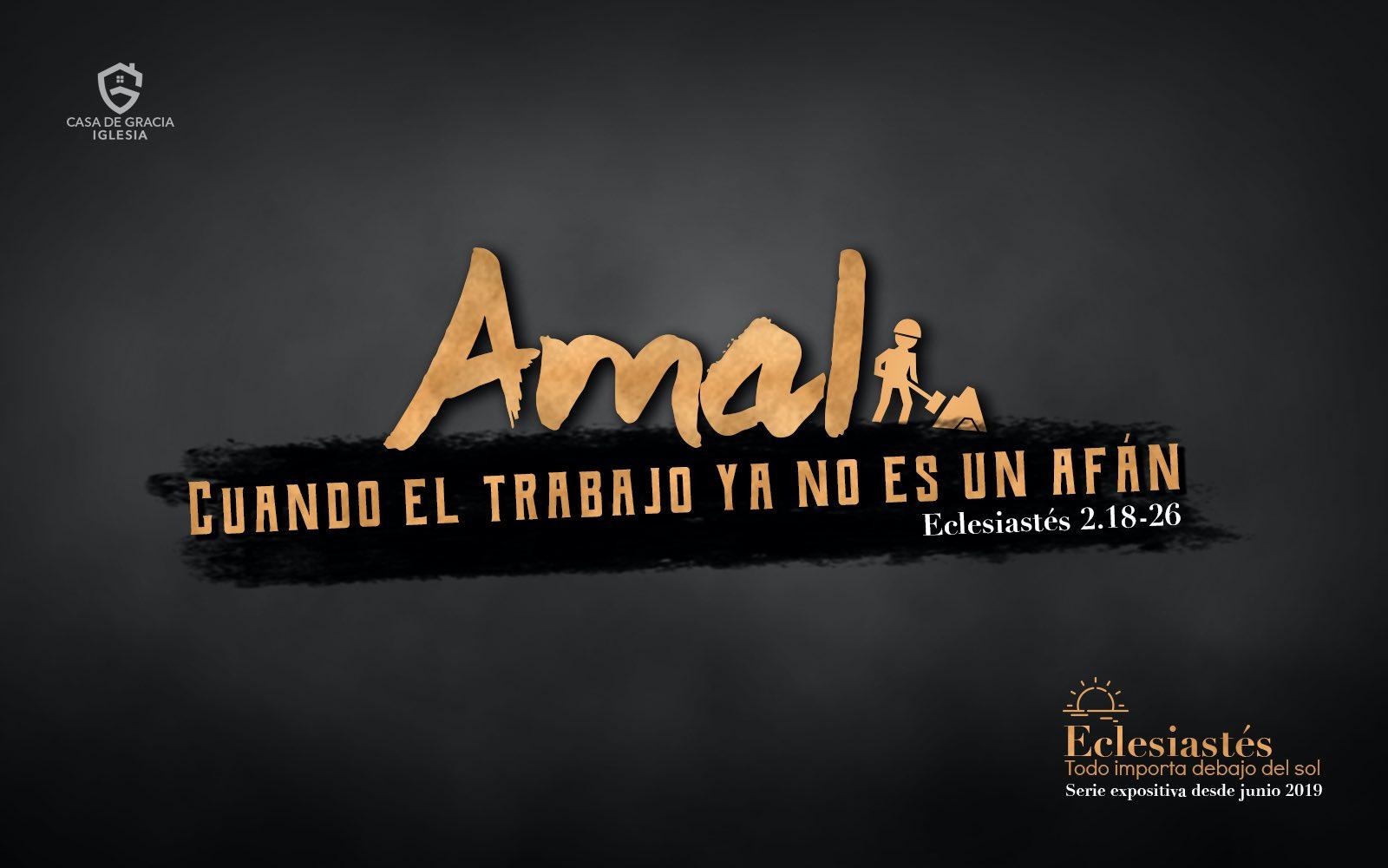 Amal: Cuando el trabajo ya no es un afán - Iglesia Casa de Gracia