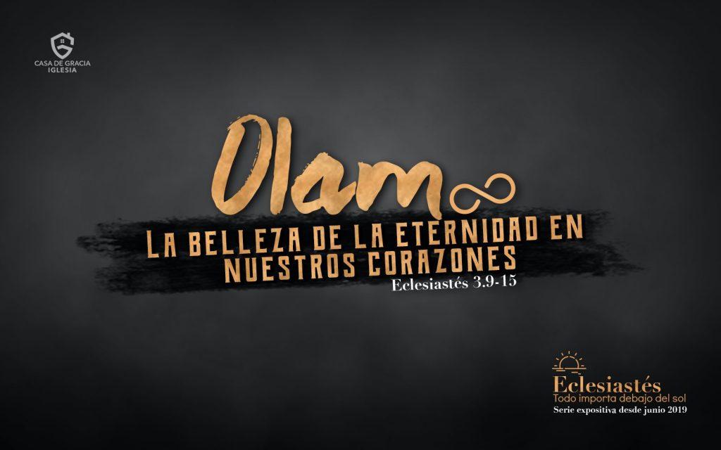 Olam: La belleza de la eternidad en nuestros corazones - Iglesia Casa de Gracia