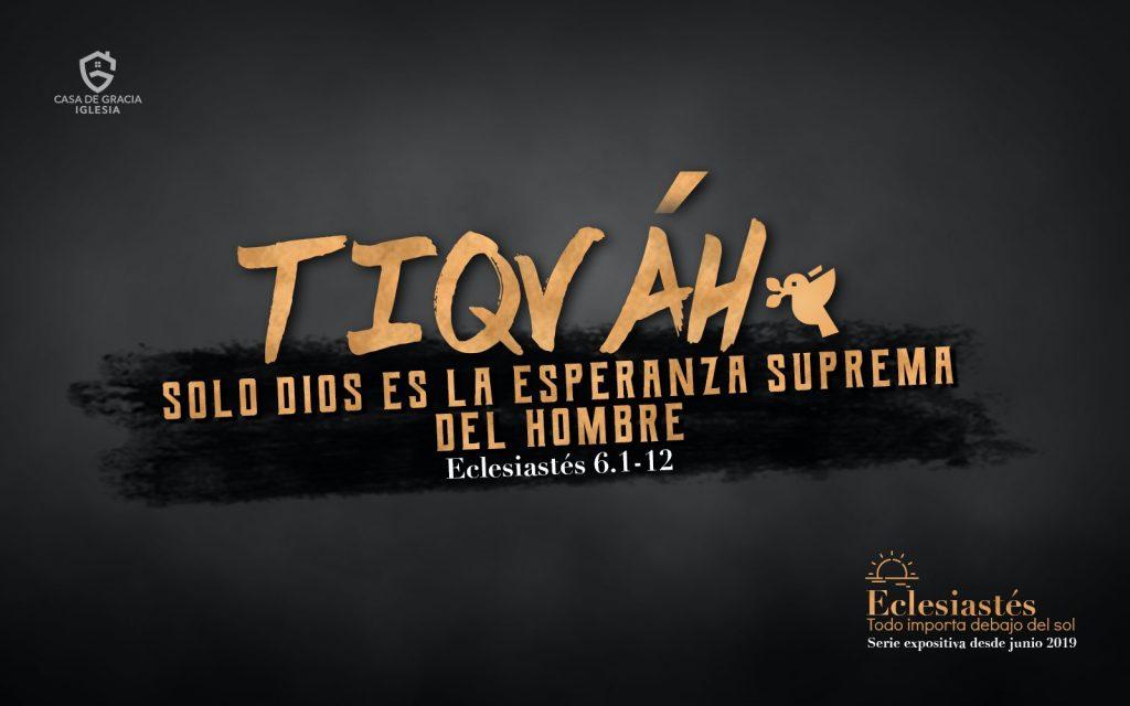 Tiqváh: Solo Dios es la esperanza suprema del hombre - Iglesia Casa de Gracia