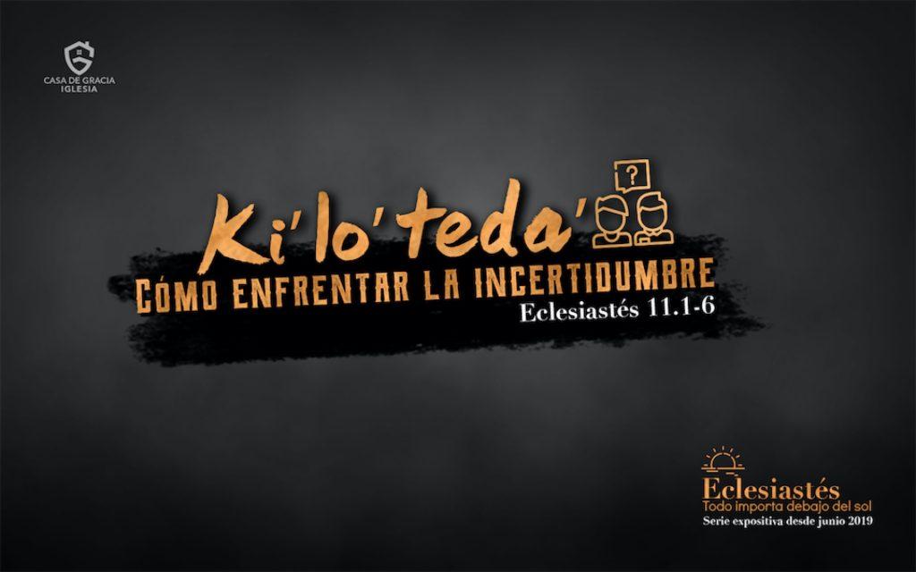 Ki' lo' teda': Cómo enfrentar la incertidumbre - Iglesia Casa de Gracia