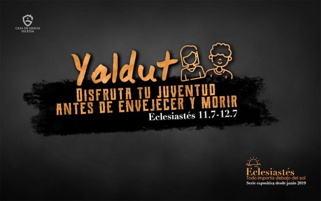 Yaldut: Disfruta tu juventud antes de envejecer y morir - Iglesia Casa de Gracia